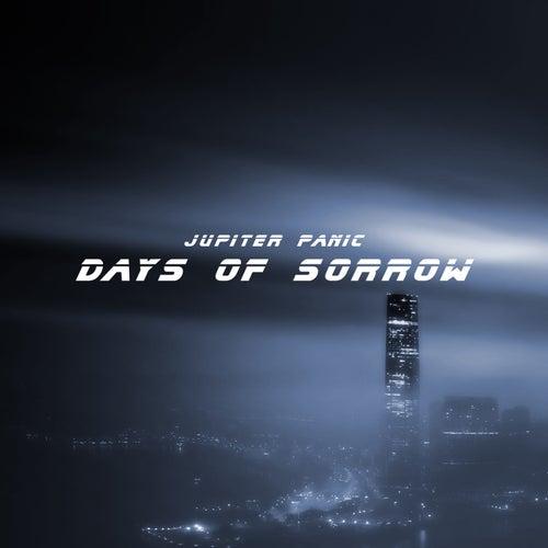 Days of Sorrow by Jupiter Panic