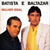 Mulher Ideal de Batista e Baltazar