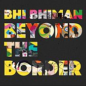 Beyond the Border by Bhi Bhiman