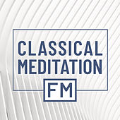 Classical Meditaion FM von Various Artists