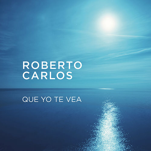 Que Yo Te Vea de Roberto Carlos