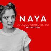 Quelque chose de toi (Versions acoustiques) by Naya