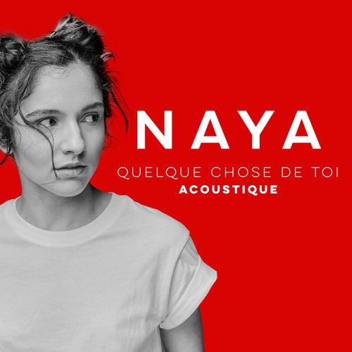 Quelque chose de toi (Versions acoustiques) de Naya