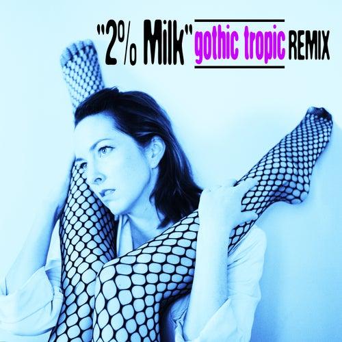 2% Milk (Gothic Tropic Remix) by Alex Lilly