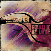 Could It Be Love (Justin Corza & Greg Blast Meets Addicted Craze) by Justin Corza