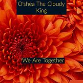 We Are Together by O'shea The Cloudy King