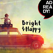 Ad Ready!: Bright & Happy by Various Artists