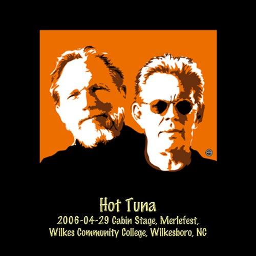 2006-04-29 Cabin Stage, Merlefest, Wilkes Community College, Wilkesboro, NC (Live) by Hot Tuna