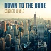 Concrete Jungle de Down to the Bone