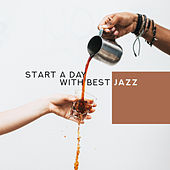 Start a Day with Best Jazz – Smooth Soft Jazz for a Better Day, Morning Relax with Coffee and Music von Acoustic Hits