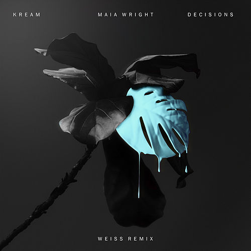 Decisions (feat. Maia Wright) (Weiss Remix) by Kream