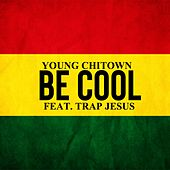 Be Cool by Young Chitown