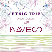 Ethnic Trip Over an Ocean of Waves by Various Artists