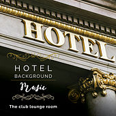 Hotel Background Music: The Club Lounge Room by Various Artists