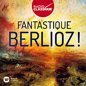 Fantastique Berlioz ! (Radio Classique) de Various Artists