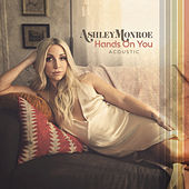 Hands on You (Acoustic) by Ashley Monroe