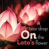 A Tear Drop on the Loto's Flower by Various Artists