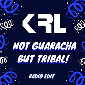 Not Guaracha but Tribal! (Radio Edit) de KRL