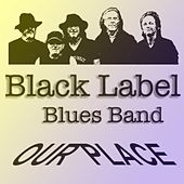 Our Place by Black Label Blues Band (Swe)