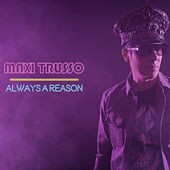 Always a Reason de Maxi Trusso