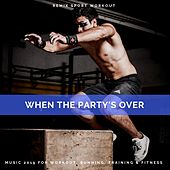 When the Party's Over (Music 2019 for Workout, Running, Training & Fitness) von Remix Sport Workout