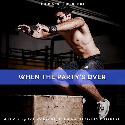 When the Party's Over (Music 2019 for Workout, Running, Training & Fitness) de Remix Sport Workout
