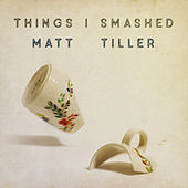 Things I Smashed by Matt Tiller
