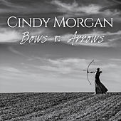 Bows & Arrows (Deluxe Edition) by Cindy Morgan