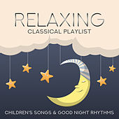 Relaxing Classical Playlist: Children's Songs & Good Night Rhythms de Various Artists