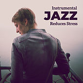 Instrumental Jazz Reduces Stress – Perfect Relax Zone,  Instrumental Jazz Music Ambient, Peaceful Songs to Rest, Calm Down, Stress Relief von Acoustic Hits