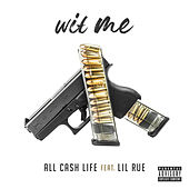 Wit Me (feat. Lil Rue) by All Cash Life