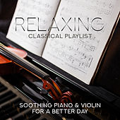 Relaxing Classical Playlist: Soothing Piano & Violin for a Better Day von Various Artists