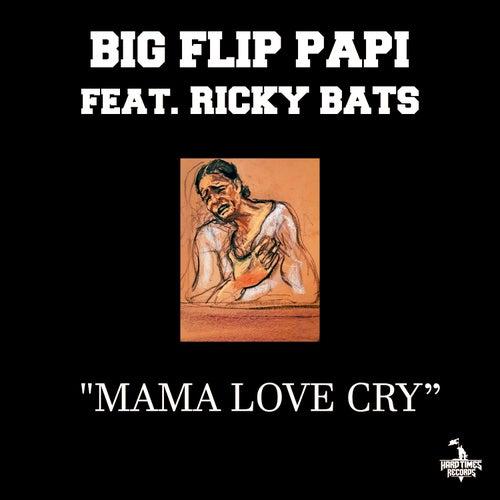 Mama Love Cry (feat. Ricky Bats) by Big Flip Papi
