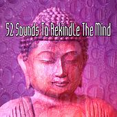 52 Sounds To Rekindle The Mind by Asian Traditional Music