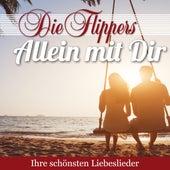 Allein mit Dir - Ihre schönsten Liebeslieder von Die Flippers