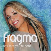 Say That You're Here de Fragma