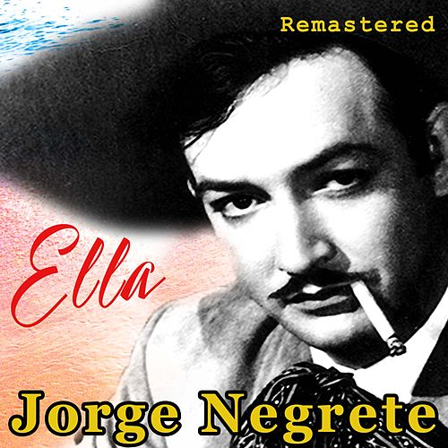Ella (Remastered) by Jorge Negrete