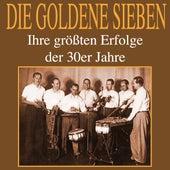 Ihre gr????ten Erfolge der 30er Jahre by Die goldene Sieben