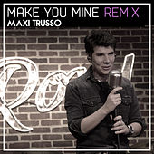 Make You Mine (Remix) de Maxi Trusso