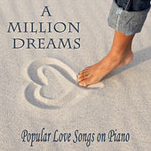 A Million Dreams: Popular Love Songs on Piano by Steven C