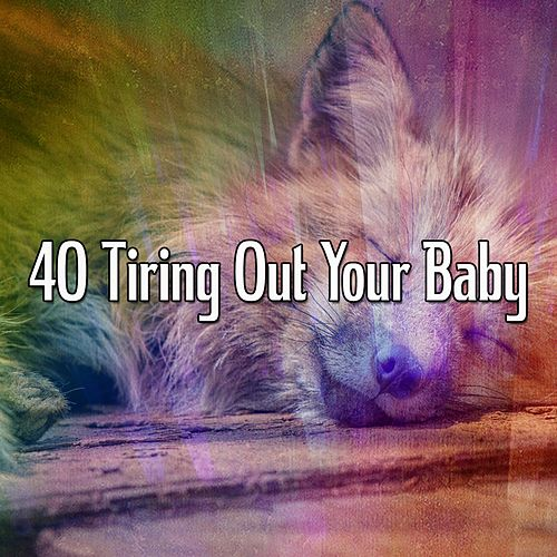 40 Tiring Out Your Baby by Trouble Sleeping Music Universe