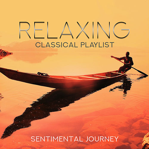 Relaxing Classical Playlist: Sentimental Journey de Various Artists