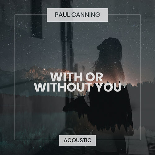 With Or Without You (Acoustic) by Paul Canning