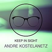 Keep In Sight by Andre Kostelanetz And His Orchestra
