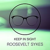 Keep In Sight by Roosevelt Sykes