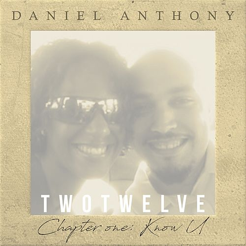 Twotwelve, Chapter 1: Know U by Daniel Anthony