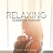Relaxing Classical Playlist: Mom and Baby, Calming Piano Music by Various Artists