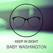 Keep In Sight by Baby Washington