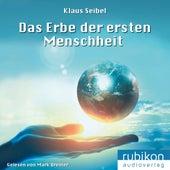 Das Erbe der ersten Menschheit - Die erste Menschheit (1) von Klaus Seibel