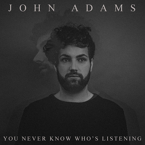 You Never Know Who's Listening by John Adams